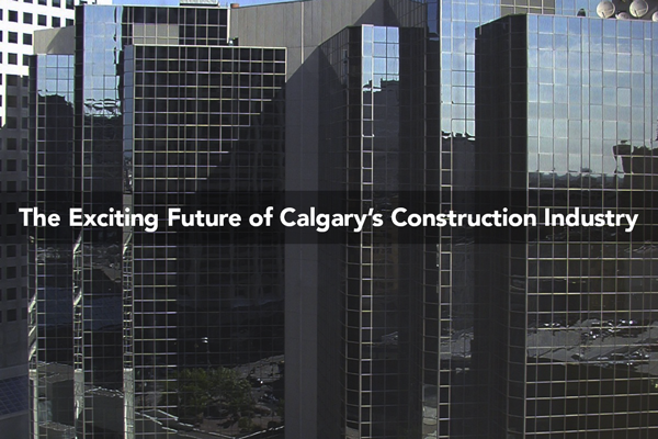 An Exciting Time Ahead for The Calgary Construction Industry